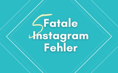 5 fatale Instagram Fehler