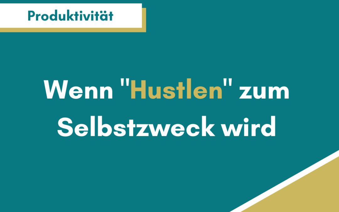 """Achtung: Wenn """"Hustlen"""" zum Selbstzweck wird"""